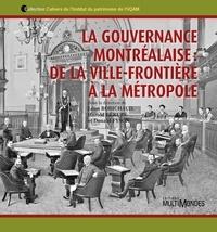 Léon Robichaud et Harold Bérubé - La gouvernance montréalaise : de la ville-frontière à la métropole.