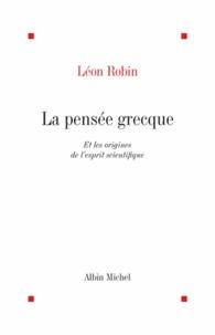 Léon Robin - La Pensée grecque et les origines de l'esprit scientifique.