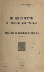 Léon Ronzier Joly - Les peuples primitifs du Languedoc méditerranéen - Recherches de préhistoire et d'histoire.