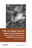Léon Rosenthal - Villes et villages français après la Grande Guerre - Aménagement, restauration, embellissement, extension.