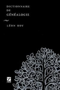 Léon Roy - Dictionnaire de généalogie.