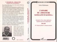 Léon Schirmann - L'affaire du Dimanche sanglant d'Altona - 1932-1997, autopsie d'un crime judiciaire organisé par les magistrats, de l'époque prénazie à l'époque postnazie.
