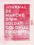 Léon Silbermann - Journal de marche d'un soldat colonial en Chine.