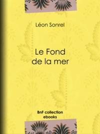 Léon Sonrel et Jules Férat - Le Fond de la mer.