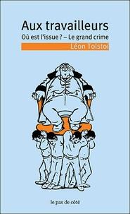 Léon Tolstoï - Aux travailleurs - Où est l'issue ? Le grand crime.