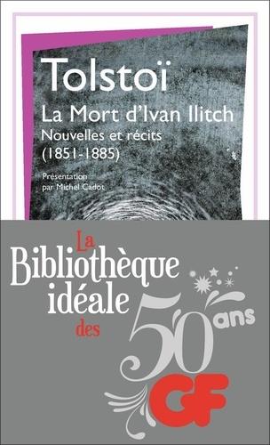 La bibliothèque idéale des 50 ans GF Tome 16 La Mort d'Ivan Ilitch. Nouvelles et récits (1851-1885)