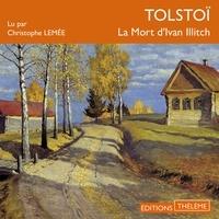 Léon Tolstoï et Christophe Lemée - La mort d'Ivan Ilitch.