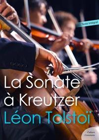 Léon Tolstoï - La Sonate à Kreutzer.