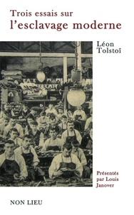 Léon Tolstoï - Trois essais sur l'esclavage moderne.