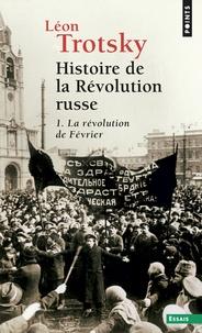 Léon Trotsky - HISTOIRE DE LA REVOLUTION RUSSE. - Tome 1, La révolution de février.