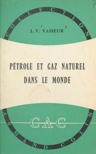 Léon V. Vasseur et Paul Montel - Pétrole et gaz naturel dans le monde.