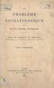 Leon Vaganay - Le problème eschatologique dans le IVe livre d'Esdras - Thèse de Doctorat en théologie présentée à la Faculté catholique de Lyon.