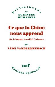 Téléchargez des ebooks gratuits en ligne pour kindle Ce que la Chine nous apprend  - Sur le langage, la société, l'existence par Léon Vandermeersch en francais ePub
