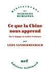Léon Vandermeersch - Ce que la Chine nous apprend - Sur le langage, la société, l'existence.