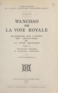 Léon Vandermeersch - Wangdao ou La voie royale (1) - Recherches sur l'esprit des institutions de la Chine Archaïque. Structures cultuelles et structures familiales.