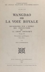 Léon Vandermeersch - Wangdao ou La voie royale (2) - Recherches sur l'esprit des institutions de la Chine archaïque. Structures politiques. Les rites.