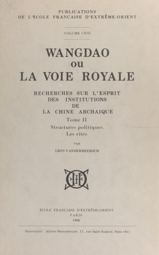 Wangdao ou La voie royale (2). Recherches sur l'esprit des institutions de la Chine archaïque. Structures politiques. Les rites