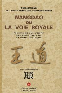 Léon Vandermeersch - Wangdao ou la voie royale - Recherches sur l'esprit des institutions de la Chine archaïque Tome 1.