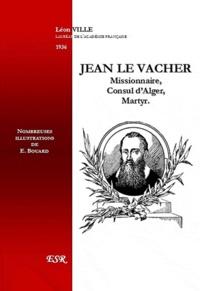 Léon Ville - Jean le Vacher - Missionnaire, consul d'Alger, martyr.