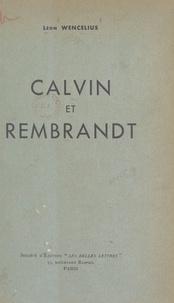 Léon Wencelius - Calvin et Rembrandt.