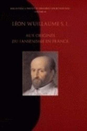 Léon Wuillaume - Aux origines du Jansénisme en France.