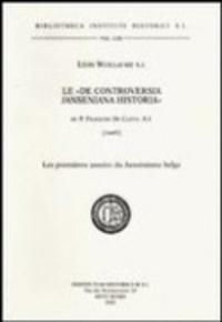 Léon Wuillaume - Le « De controversia janseniana historia » du P. François De Cleyn, S.J. [1645] - Les premières années du Jansénisme belge.