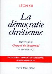 La démocratie chrétienne- Encyclique Graves de communi, 18 janvier 1901 -  Léon XIII Pape |