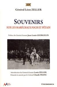 Léon Zeller - Souvenirs sur les maréchaux Foch et Pétain.