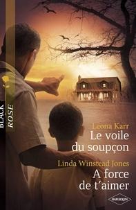Leona Karr et Linda Winstead Jones - Le voile du soupçon - A force de t'aimer (Harlequin Black Rose).