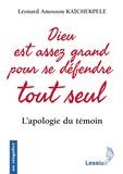 Léonard Amossou Katchekpele - Dieu est assez grand pour se défendre tout seul - L'apologie du témoin.
