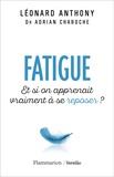 Léonard Anthony et Adrian Chaboche - Fatigue - Et si on apprenait vraiment à se reposer ?.