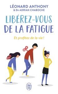 Léonard Anthony - Libérez-vous de la fatigue - Et profitez de la vie !.