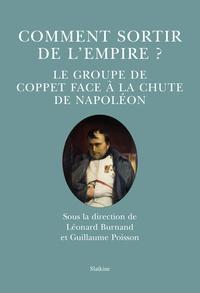 Léonard Burnand et Guillaume Poisson - Comment sortir de l'Empire ? - Le groupe de Coppet face à la chute de Napoléon.