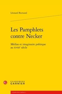 Léonard Burnand - Les Pamphlets contre Necker - Médias et imaginaire politique au XVIIIe siècle.