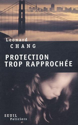 Leonard Chang - Protection trop rapprochée.