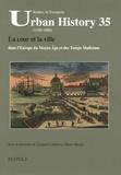 Léonard Courbon et Denis Menjot - La cour et la ville dans l'Europe du Moyen Age et des Temps Modernes.