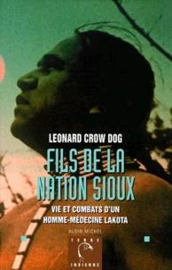 Léonard Crow-Dog - FILS DE LA NATION SIOUX. - Vie et combats d'un homme-médecine lakota.