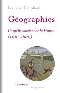 Léonard Dauphant - Géographies - Ce qu'ils savaient de la France (1100-1600).