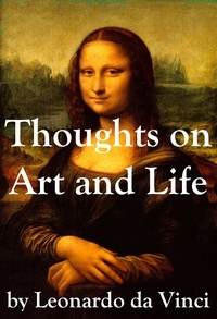 Léonard de Vinci et Maurice Baring - Thoughts on Art and Life by Leonardo da Vinci.