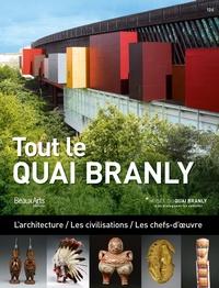 Léonard Delsarte et Hugues Demeude - Tout le Quai Branly - L'architecture / Les civilisations / Les chefs-d'oeuvre.