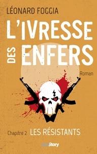 Léonard Foggia - L'ivresse des enfers - Tome 2, Les résistants.
