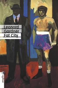 Léonard Gardner - Fat city.