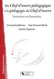 Léonard Guillaume et Jean-François Manil - Du chef-d'oeuvre pédagogique à la pédagogie du Chef-d'oeuvre - Introniser en humanité.