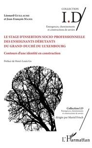 Léonard Guillaume et Jean-François Manil - Le stage d'insertion socio-professionnelle des enseignants débutants du Grand-Duché du Luxembourg - Contours d'une identité en construction.