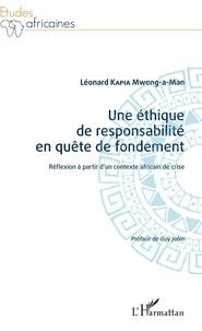 Léonard Kapia Mweng-a-Man - Une éthique de responsabilité en quête de fondement - Réflexion à partir d'un contexte africain de crise.