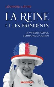 Léonard Lièvre - La reine et les présidents - De Vincent Auriol à Emmanuel Macron.