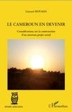 Léonard Mouaha - Le Cameroun en devenir - Considérations sur la construction d'un nouveau projet social.