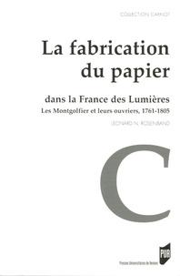 Léonard Rosenband - La fabrication du papier dans la France des Lumières - Les Montgolfier et leurs ouvriers, 1761-1805.