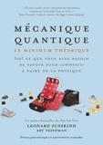 Leonard Susskind et Art Friedman - Mécanique quantique - Le minimum théorique - Tout ce que vous avez besoin de savoir pour commencer à faire de la physique.
