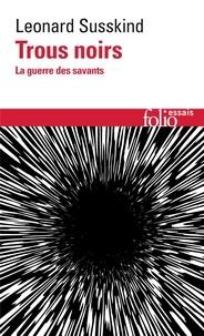 Leonard Susskind - Trous noirs - La guerre des savants.